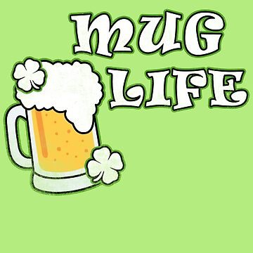 Funny Mug Life Design for St. Patrick's Day and Everyday by orylinapparel