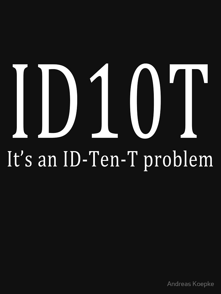 ID10T - dark tees by mistered