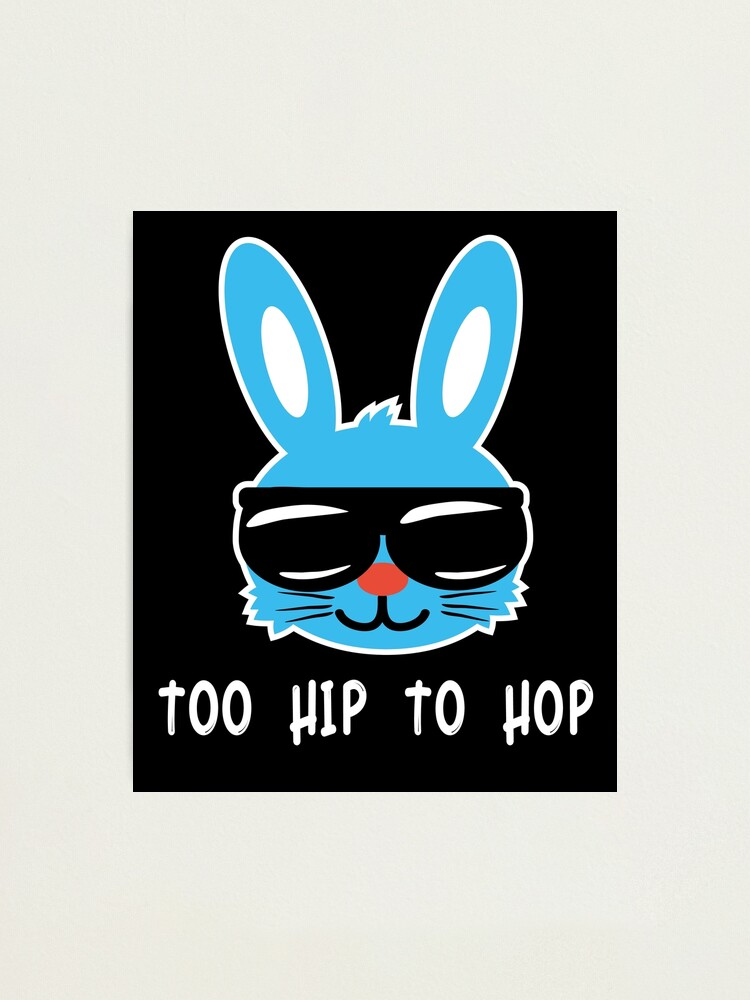 Too Hip To Hop Funny Easter Bunny Shirt Hilarious Easter Day