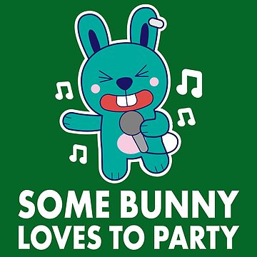 Some Bunny Loves To Party. Funny Party Shirts for Karaoke Singing Rabbit Lovers by teemaniac