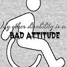 My Other Disability is a Bad Attitude by Ka'li Scott