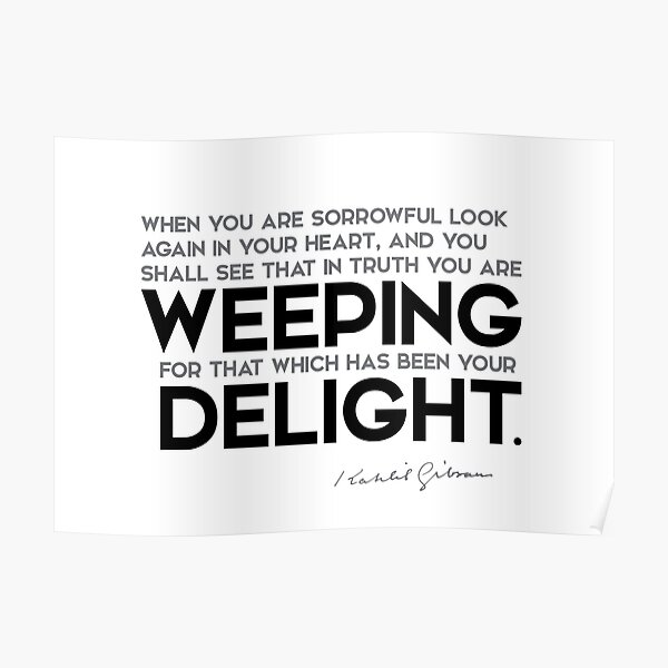 sorrowful, weeping, delight - khalil gibran Poster
