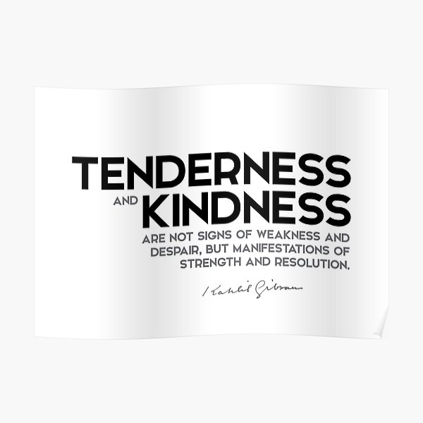 tenderness and kindness - khalil gibran Poster