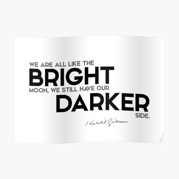 bright, darker - khalil gibran Poster