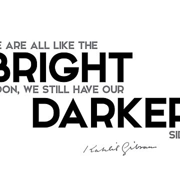 bright, darker - khalil gibran by razvandrc