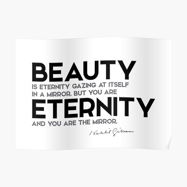 beauty is eternity - khalil gibran Poster