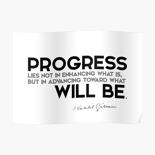 progress: advancing toward what will be - khalil gibran Poster
