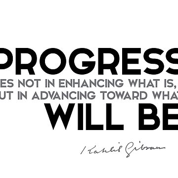 progress: advancing toward what will be - khalil gibran by razvandrc