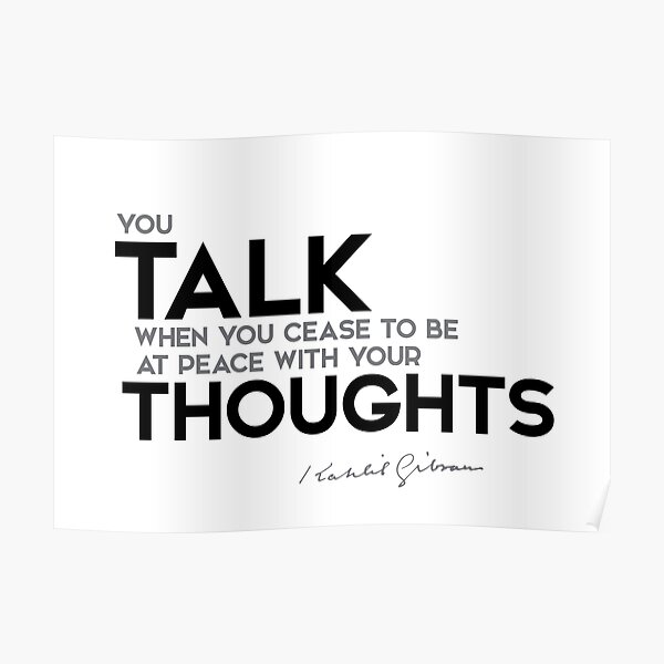 talk your thoughts - khalil gibran Poster