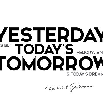 yesterday is but todays memory - khalil gibran by razvandrc