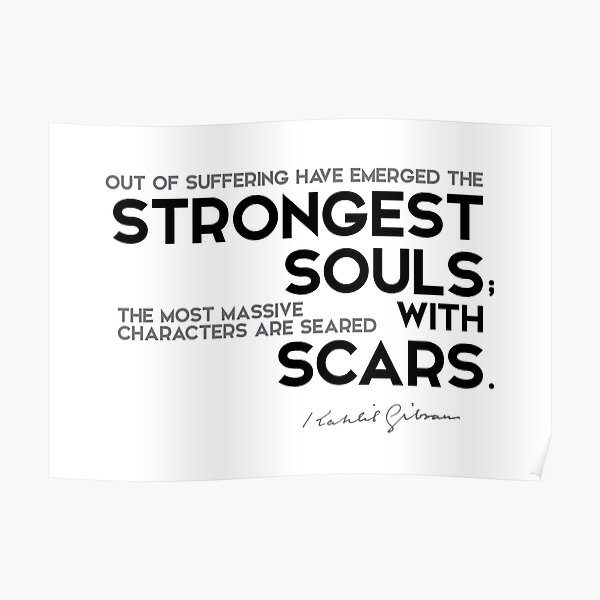 strongest souls have scars - khalil gibran Poster