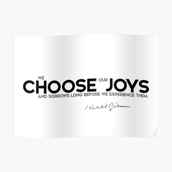 we choose our joys - khalil gibran Poster