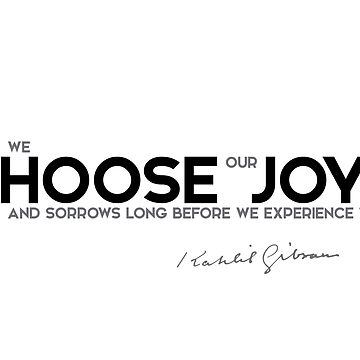 we choose our joys - khalil gibran by razvandrc