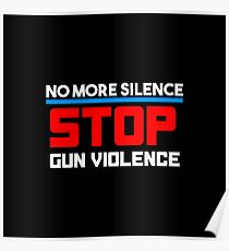 No More Silence Stop Gun Violence Poster