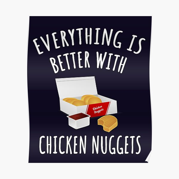 Everything Is Better With Chicken Nuggets Poster