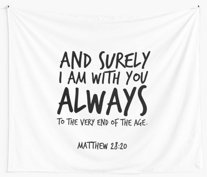 And Surely I Am With You Always Matthew 2820 Christian