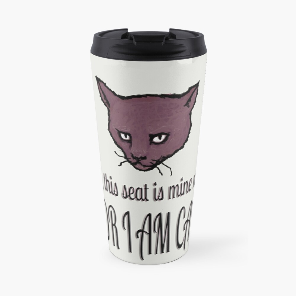 Yes, this seat is mine now, FOR I AM CAT! Travel Mug