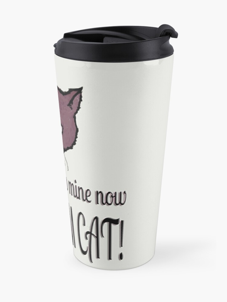 Alternate view of Yes, this seat is mine now, FOR I AM CAT! Travel Mug