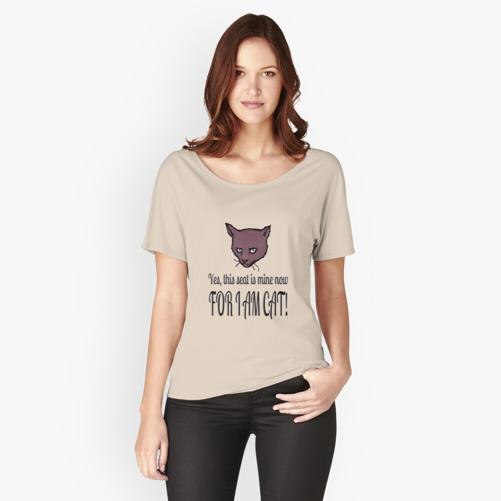 Yes, this seat is mine now, FOR I AM CAT! Relaxed Fit T-Shirt