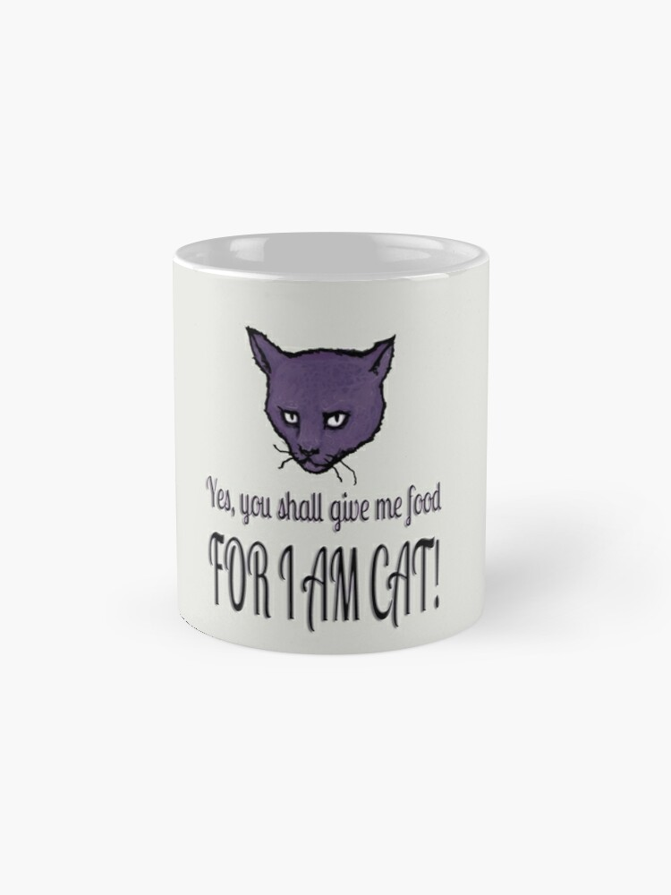 Alternate view of Yes, you shall give me food, FOR I AM CAT! Mug