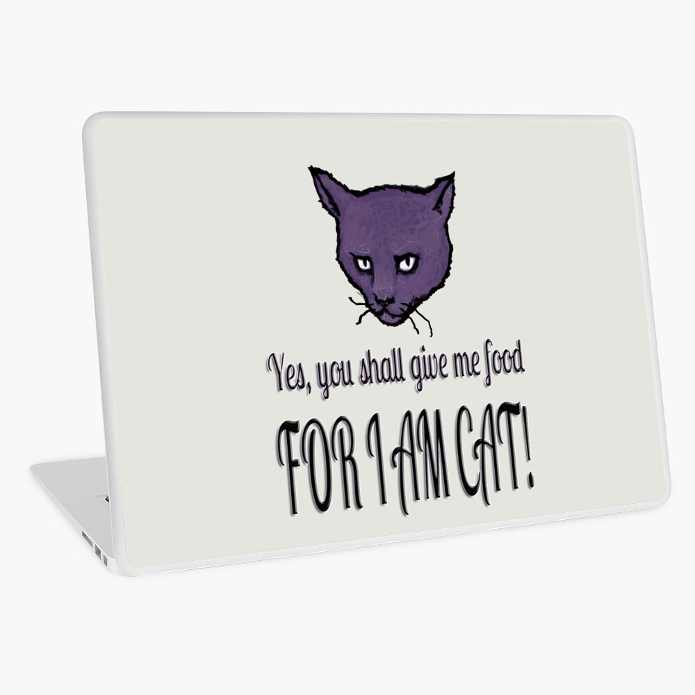 Yes, you shall give me food, FOR I AM CAT! Laptop Skin