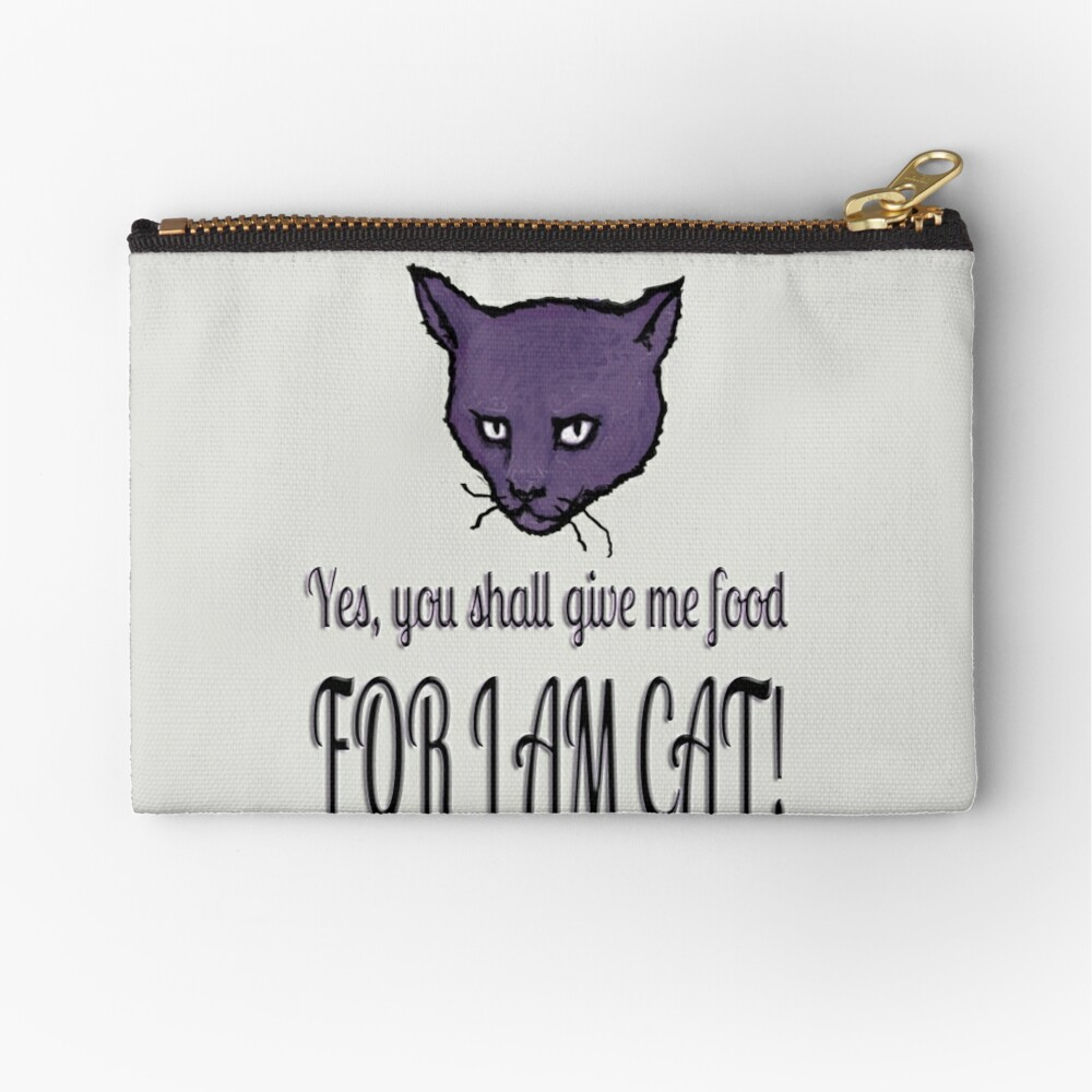 Yes, you shall give me food, FOR I AM CAT! Zipper Pouch
