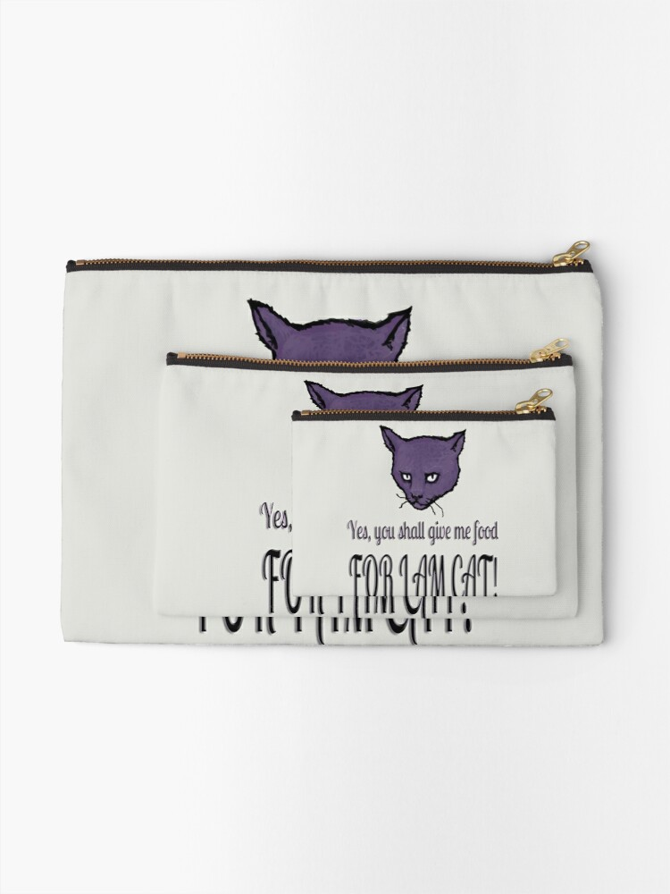 Alternate view of Yes, you shall give me food, FOR I AM CAT! Zipper Pouch