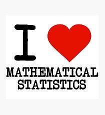 I Love Mathematical Statistics Photographic Print