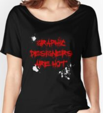Graphic Designers are hot Women's Relaxed Fit T-Shirt
