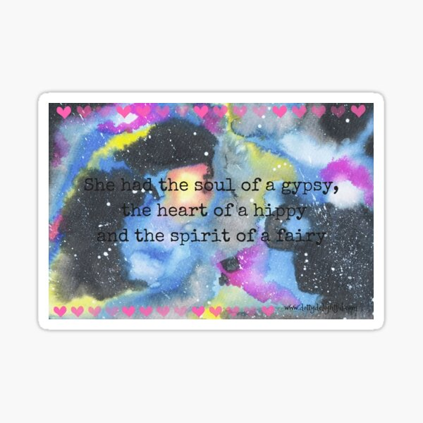 She had the soul of a gypsy, the heart of a hippy and the spirit of a fairy galaxy art  Sticker