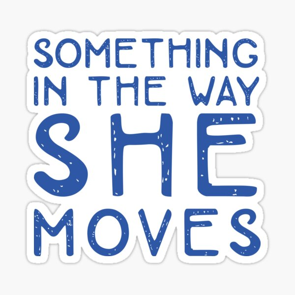 Something in the way she moves Sticker