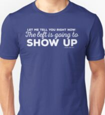 The Left is Going to Show Up (light text) Unisex T-Shirt