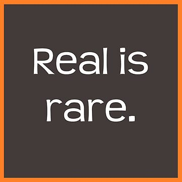Real is rare. Quote about being authentic by philipinct