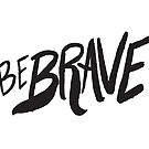 Be Brave Hand Brushed Lettering by Leah Flores