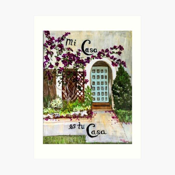 Mi Casa Es Tu Casa- My House is Your House Art Print