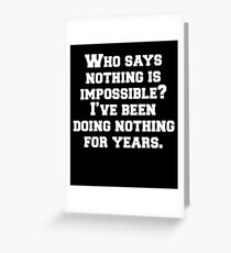 Who Says Nothing Is Impossible. Greeting Card