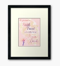 All You Need is Faith, Trust, and a Little Bit of Pixie Dust Framed Print