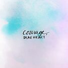 Courage, Dear Heart by Franchesca Cox