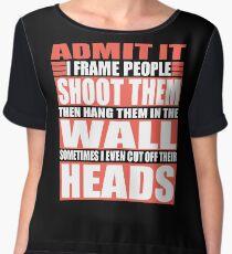 Camera Photographer I Shoot, Frame, Hang People Chiffon Top