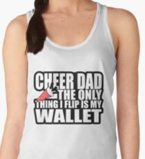 CHEER DAD - The Only Thing I Flip Is My Wallet Funny Women's Tank Top