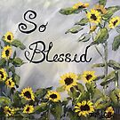 So Blessed -Word art with Sunflowers by Janis Lee Colon