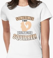 Sometimes I Get Distracted...Squirrel! - Funny Gift Women's Fitted T-Shirt