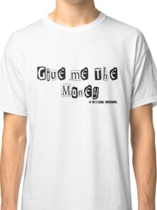 Give Me The Money (I Accept Paypal) Classic T-Shirt