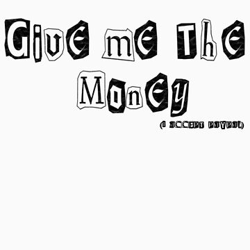 Give Me The Money (I Accept Paypal) by kissuquick