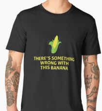There's Something Wrong With This Banana - Memes, Quotes, Humor, Funny, Jokes Men's Premium T-Shirt