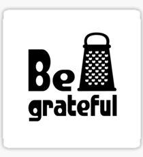 Be Grateful Kitchen Humour Sticker