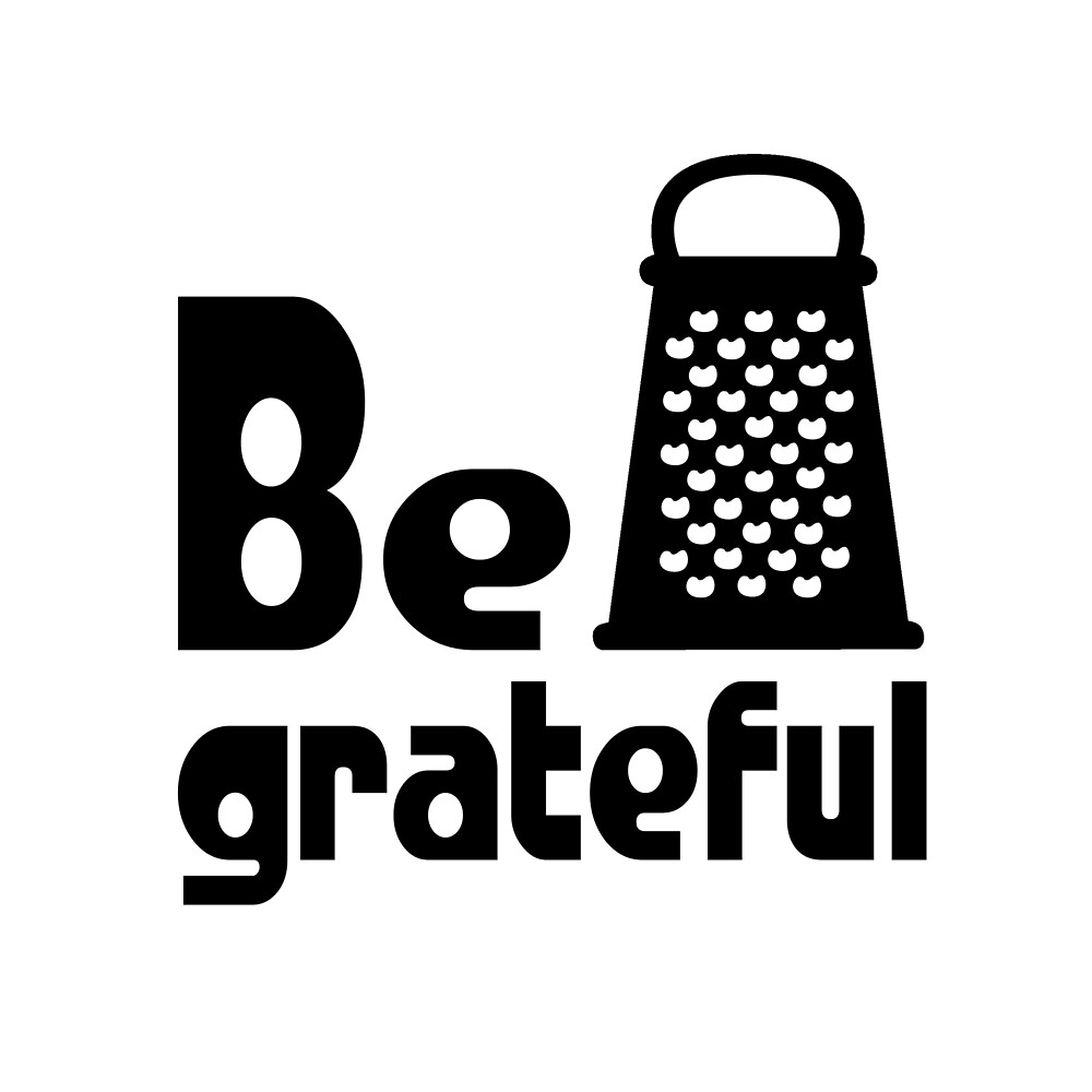 Be Grateful Kitchen Humour By Nicole Carter Redbubble