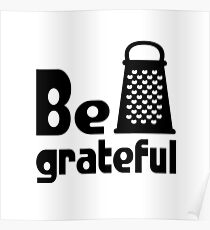 Be Grateful Kitchen Humour Poster