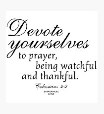 devote yourselves to prayer,being watchful and thankful Photographic Print