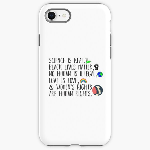 Science is real, no human is illegal, black lives matter, love is love, and womens rights are human rights iPhone Tough Case